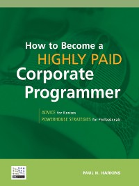 Cover How to Become a Highly Paid Corporate Programmer