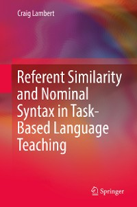 Cover Referent Similarity and Nominal Syntax in Task-Based Language Teaching