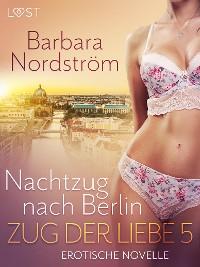 Cover Zug der Liebe 5 - Nachtzug nach Berlin
