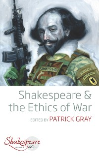 Cover Shakespeare and the Ethics of War