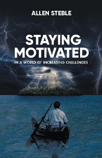 Cover Staying Motivated in a World of Increasing Challenges
