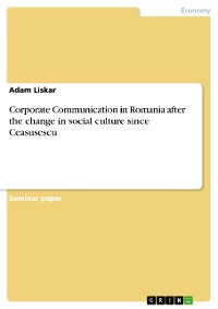 Cover Corporate Communication in Romania after the change in social culture since Ceasusescu