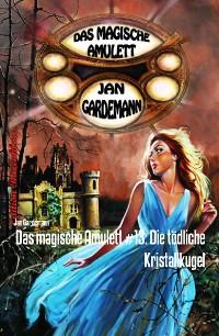 Cover Das magische Amulett #13: Die tödliche Kristallkugel