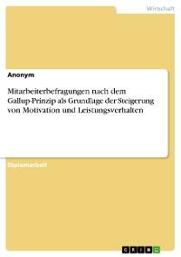 Cover Mitarbeiterbefragungen nach dem Gallup-Prinzip als Grundlage der Steigerung von Motivation und Leistungsverhalten