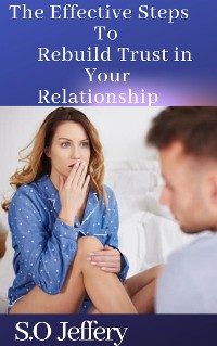 Cover The Effective Steps to Rebuild Trust in Your Relationship