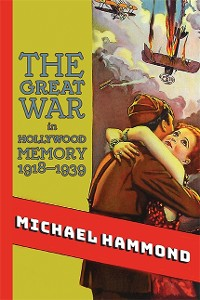 Cover Great War in Hollywood Memory, 1918-1939, The