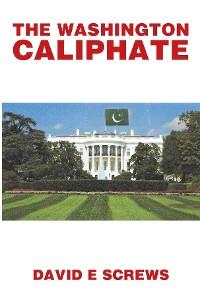Cover THE WASHINGTON CALIPHATE
