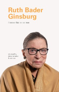 Cover I Know This to Be True: Ruth Bader Ginsburg