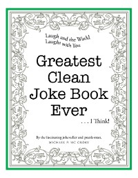 Cover Greatest Clean Joke Book Ever . . . I Think!
