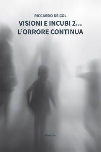 Cover Visioni e Incubi 2... L'orrore Continua