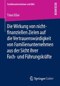 Cover Die Wirkung von nicht-finanziellen Zielen auf die Vertrauenswürdigkeit von Familienunternehmen aus der Sicht ihrer Fach- und Führungskräfte