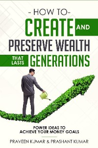 Cover How to Create and Preserve Wealth that Lasts Generations
