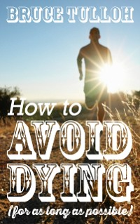Cover How to Avoid Dying - For as Long as Possible