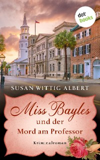 Cover Miss Bayles und der Mord am Professor - Ein Fall für China Bayles 3