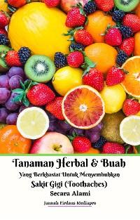 Cover Tanaman Herbal Dan Buah Yang Berkhasiat Untuk Menyembuhkan Sakit Gigi (Toothaches) Secara Alami