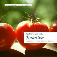 Cover Probier's mal mit...Tomaten - 45 Gerichte mit den leckeren Früchten