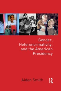Cover Gender, Heteronormativity, and the American Presidency