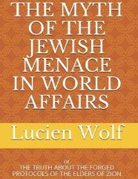 Cover The Myth of the Jewish Menace In World Affairs: Or the Truth About the Forged Protocols of the Elders of Zion