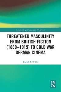 Cover Threatened Masculinity from British Fiction to Cold War German Cinema