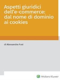 Cover Aspetti giuridici dell'e-commerce: dal nome di dominio ai cookies