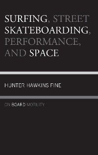 Cover Surfing, Street Skateboarding, Performance, and Space