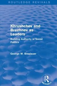 Cover Khrushchev and Brezhnev as Leaders (Routledge Revivals)