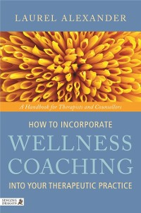 Cover How to Incorporate Wellness Coaching into Your Therapeutic Practice
