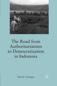 Cover The Road from Authoritarianism to Democratization in Indonesia