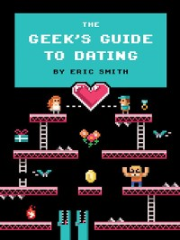 Cover The Geek's Guide to Dating