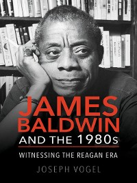 Cover James Baldwin and the 1980s