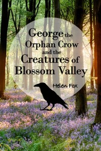 Cover George the Orphan Crow and the Creatures of Blossom Valley