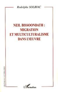 Cover Neil bissoondath : migration et multiculturalisme dans l'oeu
