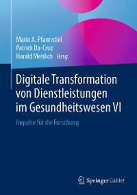 Cover Digitale Transformation von Dienstleistungen im Gesundheitswesen VI