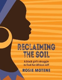 Cover Reclaiming the Soil: A Black Girl's Struggle to Find Her African Self