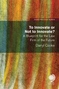 Cover To Innovate or Not to Innovate: A blueprint for the law firm of the future