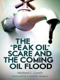 """Cover The """"Peak Oil"""" Scare and the Coming Oil Flood"""