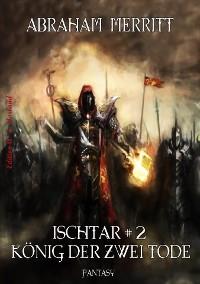 Cover Ischtar #2: Der König der zwei Tode