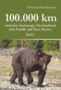 Cover 100.000 km zwischen Anchorage, Neufundland, dem Pazifik und New Mexico - Teil 1