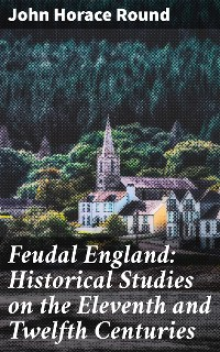 Cover Feudal England: Historical Studies on the Eleventh and Twelfth Centuries
