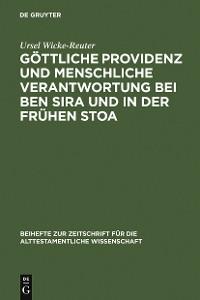 Cover Göttliche Providenz und menschliche Verantwortung bei Ben Sira und in der Frühen Stoa