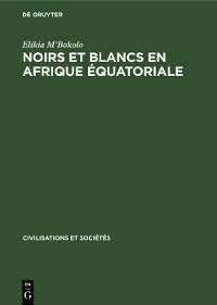 Cover Noirs et Blancs en Afrique Équatoriale