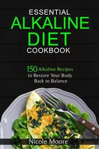Cover Essential Alkaline Diet Cookbook: 150 Alkaline Recipes to Restore Your Body Back to Balance