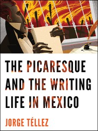 Cover The Picaresque and the Writing Life in Mexico