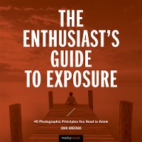 Cover The Enthusiast's Guide to Exposure