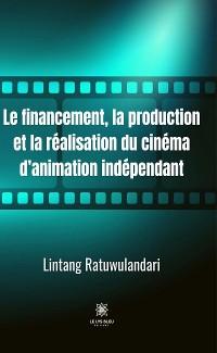 Cover Le financement, la production et la réalisation du cinéma d'animation indépendant