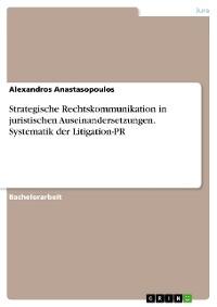 Cover Strategische Rechtskommunikation in juristischen Auseinandersetzungen. Systematik der Litigation-PR