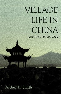Cover Village Life in China - A Study in Sociology