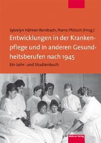 Cover Entwicklungen in der Krankenpflege und in anderen Gesundheitsberufen nach 1945
