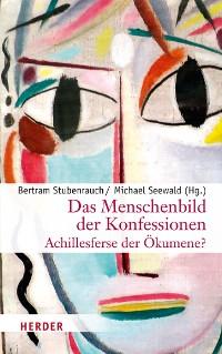 Cover Das Menschenbild der Konfessionen - Achillesferse der Ökumene?