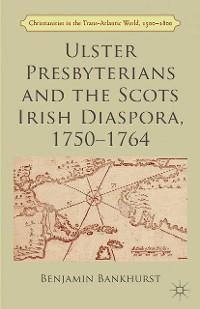 Cover Ulster Presbyterians and the Scots Irish Diaspora, 1750-1764